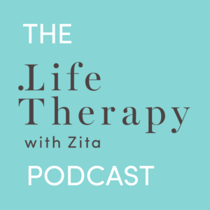 The Life Therapy with Zita Podcast